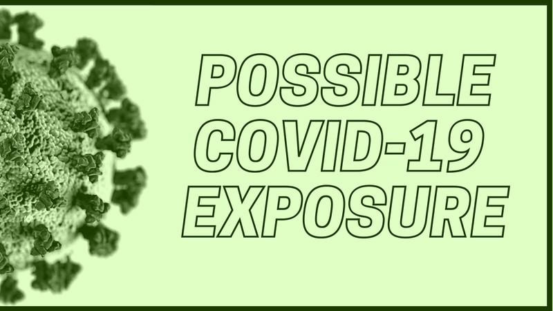 Possible COVID-19 exposure.