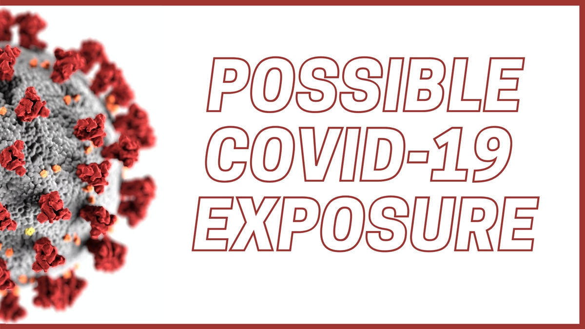 Possible COVID-19 exposure.
